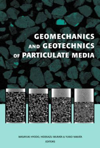 Geomechanics and Geotechnics of Particulate Media: Proceedings of the International Symposium on Geomechanics and Geotechnics of Particulate Media, Ube, Japan, 12-14 September 2006 (Hardback)