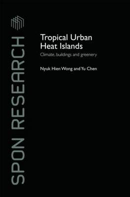 Tropical Urban Heat Islands: Climate, Buildings and Greenery - Spon Research (Hardback)