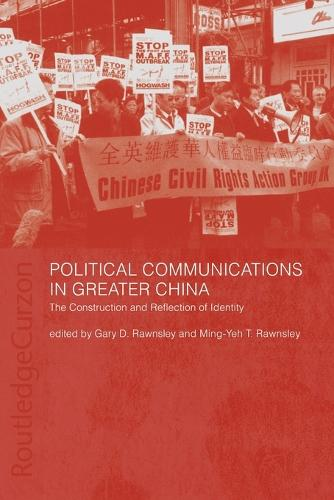 Political Communications in Greater China: The Construction and Reflection of Identity (Paperback)