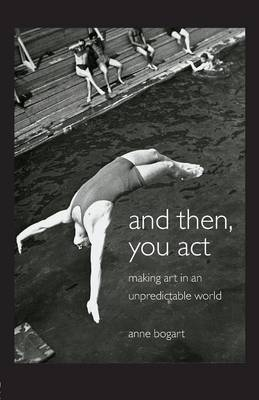 And Then, You Act: Making Art in an Unpredictable World (Paperback)