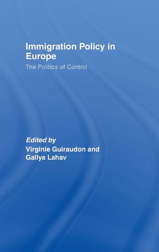 Immigration Policy in Europe: The Politics of Control (Hardback)