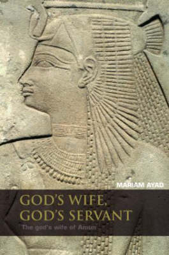 God's Wife, God's Servant: The God's Wife of Amun (ca.740-525 BC) (Hardback)