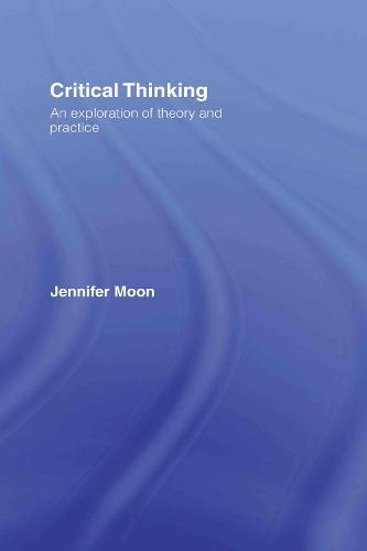 Critical Thinking: An Exploration of Theory and Practice (Hardback)