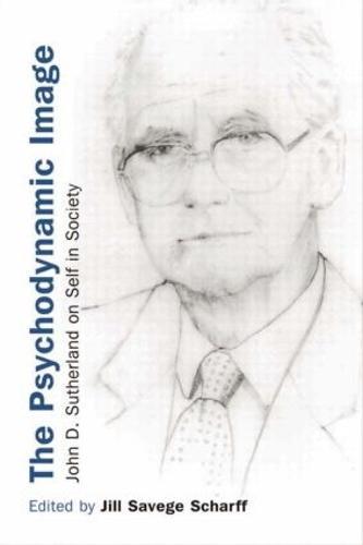 The Psychodynamic Image: John D. Sutherland on Self in Society (Paperback)