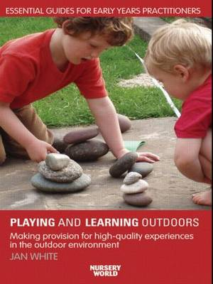 Being, Playing and Learning Outdoors: Making Provision for High Quality Experiences in the Outdoor Environment (Paperback)