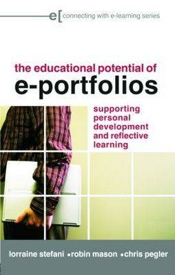 The Educational Potential of e-Portfolios: Supporting Personal Development and Reflective Learning - Connecting with E-learning (Paperback)