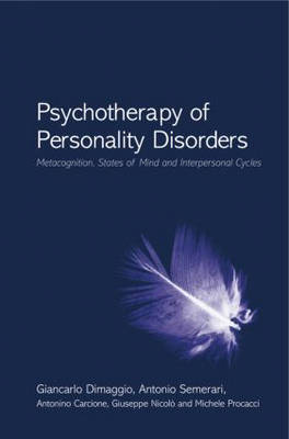 Psychotherapy of Personality Disorders: Metacognition, States of Mind and Interpersonal Cycles (Hardback)