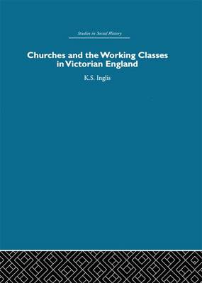 Churches and the Working Classes in Victorian England (Hardback)