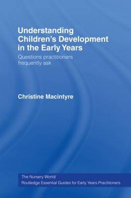 Understanding Children's Development in the Early Years: Questions Practitioners Frequently Ask - Essential Guides for Early Years Practitioners v. 3 (Hardback)