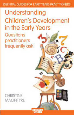 Understanding Children's Development in the Early Years: Questions Practitioners Frequently Ask - Essential Guides for Early Years Practitioners v. 3 (Paperback)