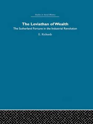 The Leviathan of Wealth: The Sutherland fortune in the industrial revolution (Hardback)