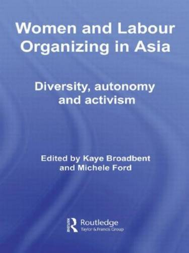 Women and Labour Organizing in Asia: Diversity, Autonomy and Activism (Hardback)