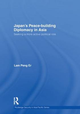 Japan's Peace-Building Diplomacy in Asia: Seeking a More Active Political Role - Routledge Security in Asia Pacific Series (Hardback)