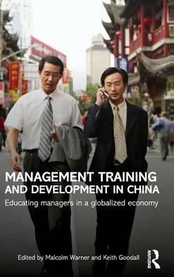 Management Training and Development in China: Educating Managers in a Globalized Economy - Routledge Contemporary China Series (Hardback)