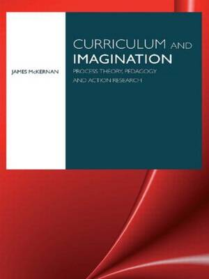 Curriculum and Imagination: Process Theory, Pedagogy and Action Research (Paperback)