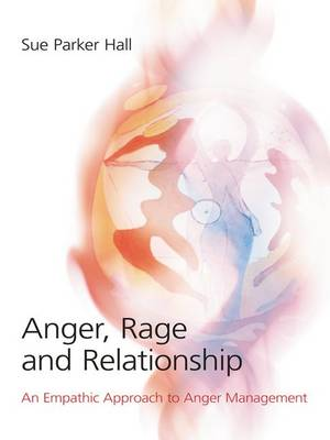 Anger, Rage and Relationship: An Empathic Approach to Anger Management (Hardback)
