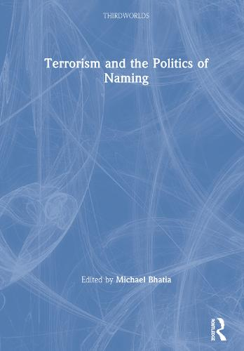 Terrorism and the Politics of Naming - ThirdWorlds (Hardback)