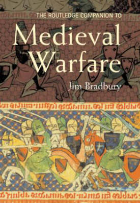 The Routledge Companion to Medieval Warfare - Routledge Companions to History (Paperback)