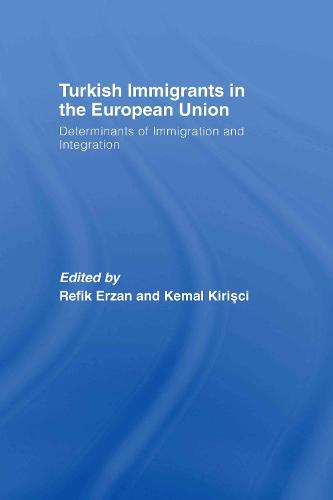Turkish Immigrants in the European Union: Determinants of Immigration and Integration (Hardback)