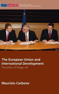 The European Union and International Development: The Politics of Foreign Aid (Hardback)