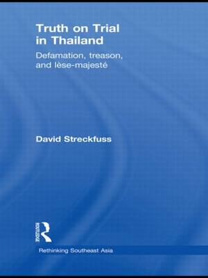 Truth on Trial in Thailand: Defamation, Treason, and Lese-Majeste (Hardback)