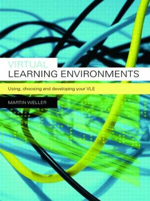 Virtual Learning Environments: Using, Choosing and Developing your VLE (Paperback)
