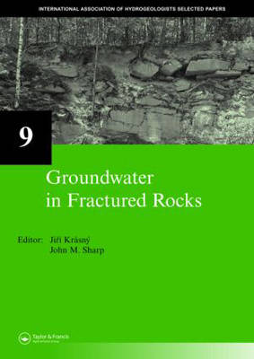 Groundwater in Fractured Rocks: Volume 9: Selected Papers from the Groundwater in Fractured Rocks International Conference, Prague, 2003 - IAH - Selected Papers on Hydrogeology (Hardback)