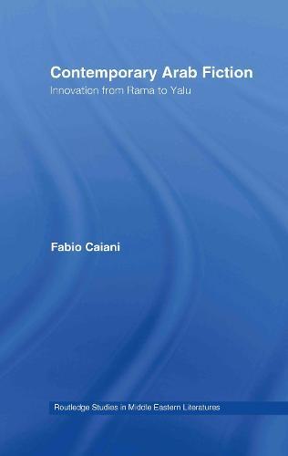 Contemporary Arab Fiction: Innovation from Rama to Yalu (Hardback)