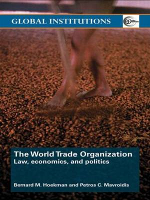The World Trade Organization (WTO): Law, Economics, and Politics - Global Institutions (Paperback)