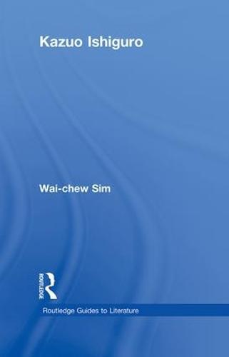 Kazuo Ishiguro - Routledge Guides to Literature (Hardback)