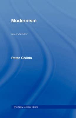 Modernism - The New Critical Idiom (Hardback)