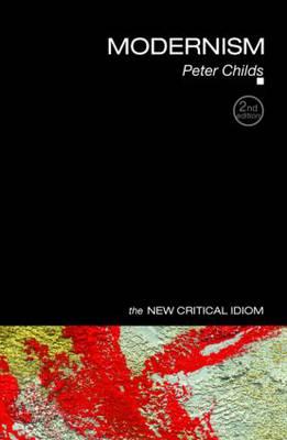 Modernism - The New Critical Idiom (Paperback)