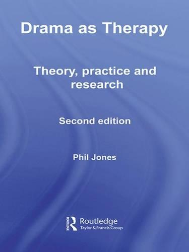 Drama as Therapy Volume 1: Theory, Practice and Research (Hardback)