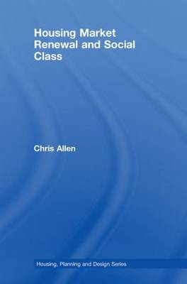 Housing Market Renewal and Social Class - Housing, Planning and Design Series (Hardback)