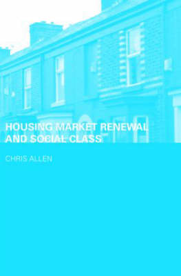 Housing Market Renewal and Social Class - Housing, Planning and Design Series (Paperback)