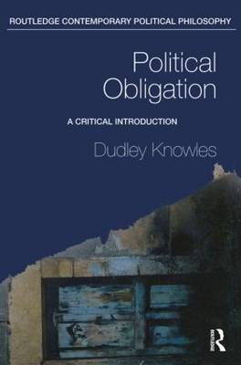 Political Obligation: A Critical Introduction - Routledge Contemporary Political Philosophy (Paperback)