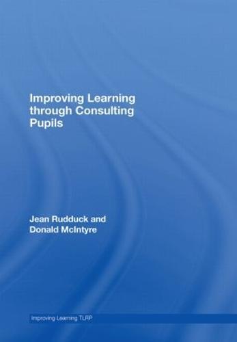 Improving Learning through Consulting Pupils - Improving Learning (Hardback)