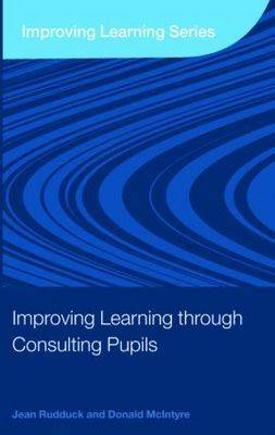 Improving Learning through Consulting Pupils - Improving Learning (Paperback)