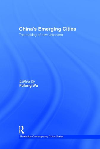 China's Emerging Cities: The Making of New Urbanism - Routledge Contemporary China Series (Hardback)