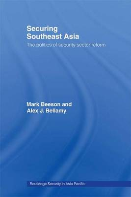Securing Southeast Asia: The Politics of Security Sector Reform - Routledge Security in Asia Pacific Series (Hardback)