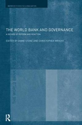 The World Bank and Governance: A Decade of Reform and Reaction - Routledge Studies in Globalisation (Paperback)