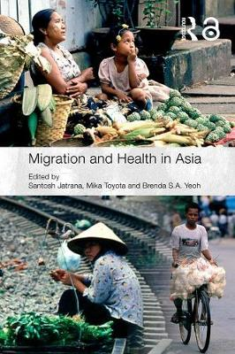 Migration and Health in Asia - Routledge Research in Population and Migration 10 (Paperback)