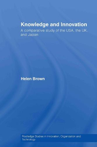 Knowledge and Innovation: A Comparative Study of  the USA, the UK and Japan (Hardback)