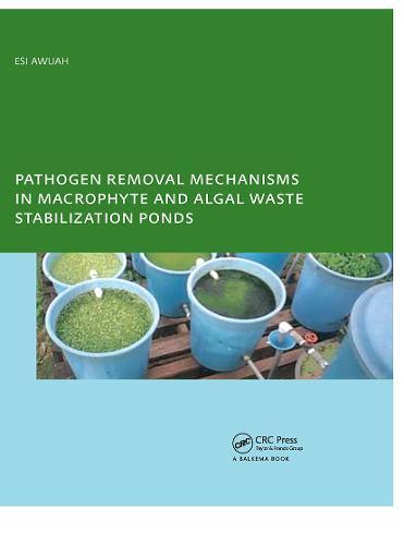 Pathogen Removal Mechanisms in Macrophyte and Algal Waste Stabilization Ponds: PhD: UNESCO-IHE Institute, Delft (Paperback)
