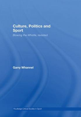 Culture, Politics and Sport: Blowing the Whistle, Revisited - Routledge Critical Studies in Sport (Hardback)