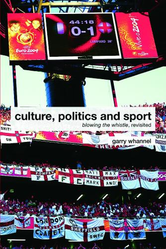 Culture, Politics and Sport: Blowing the Whistle, Revisited - Routledge Critical Studies in Sport (Paperback)