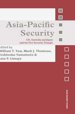 Asia-Pacific Security: US, Australia and Japan and the New Security Triangle - Asian Security Studies (Hardback)