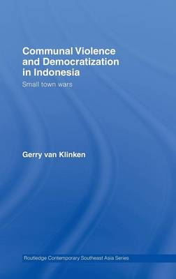 Communal Violence and Democratization in Indonesia: Small Town Wars (Hardback)