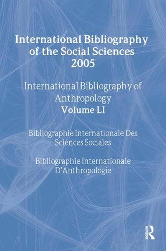 IBSS: Anthropology: 2005 Vol.51: International Bibliography of the Social Sciences (Hardback)