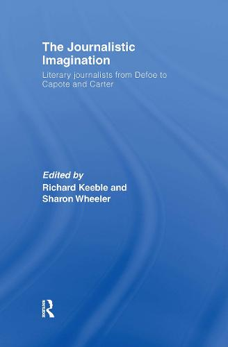 The Journalistic Imagination: Literary Journalists from Defoe to Capote and Carter (Hardback)